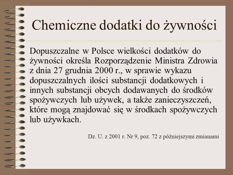 Chemiczne dodatki do żywności Dopuszczalne w Polsce wielkości dodatków do żywności określa Rozporządzenie Ministra Zdrowia z dnia 27 grudnia 2000 r.,