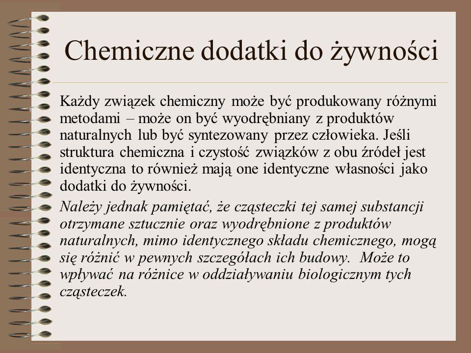 Chemiczne dodatki do żywności Każdy związek chemiczny może być produkowany różnymi metodami – może on być wyodrębniany z produktów naturalnych lub być