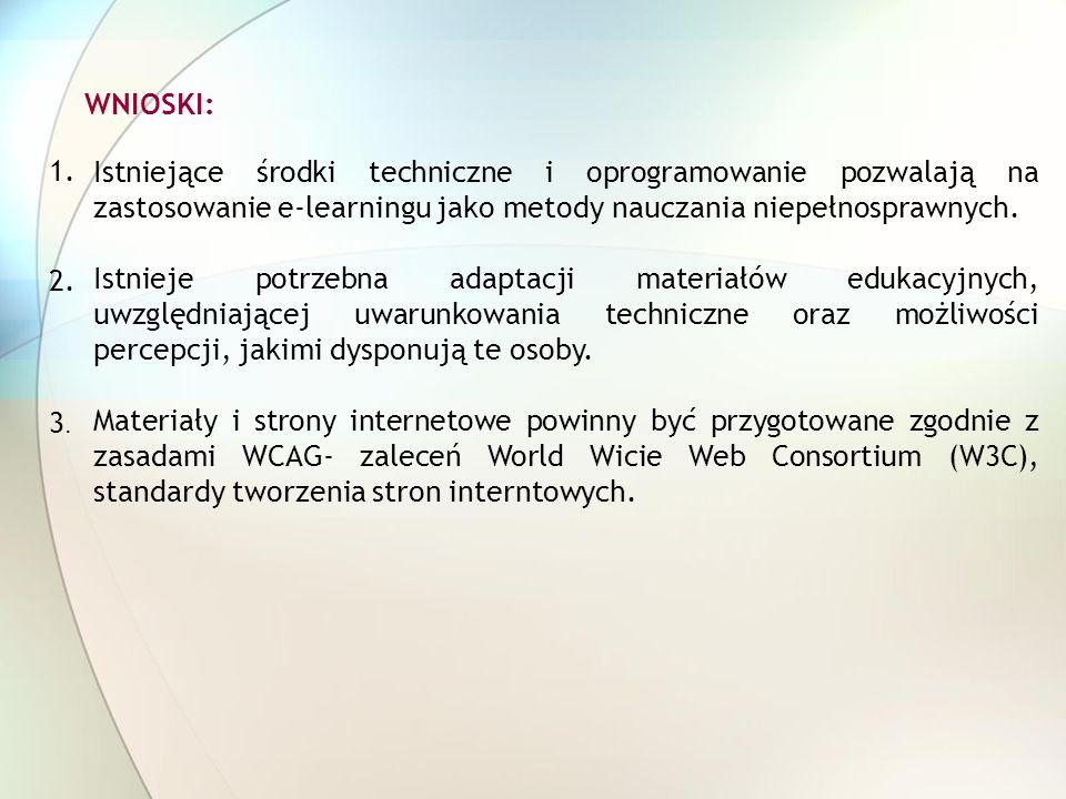 WNIOSKI: Istniejące środki techniczne i oprogramowanie pozwalają na zastosowanie e-learningu jako metody nauczania niepełnosprawnych. Istnieje potrze