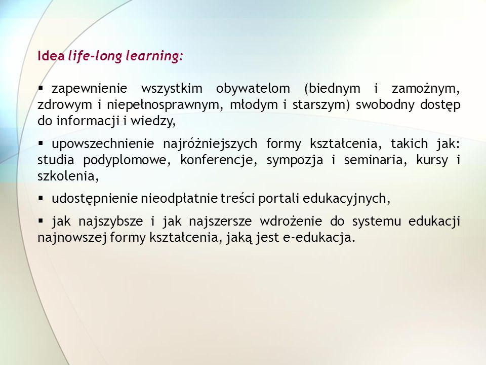Idea life-long learning: zapewnienie wszystkim obywatelom (biednym i zamożnym, zdrowym i niepełnosprawnym, młodym i starszym) swobodny dostęp do infor