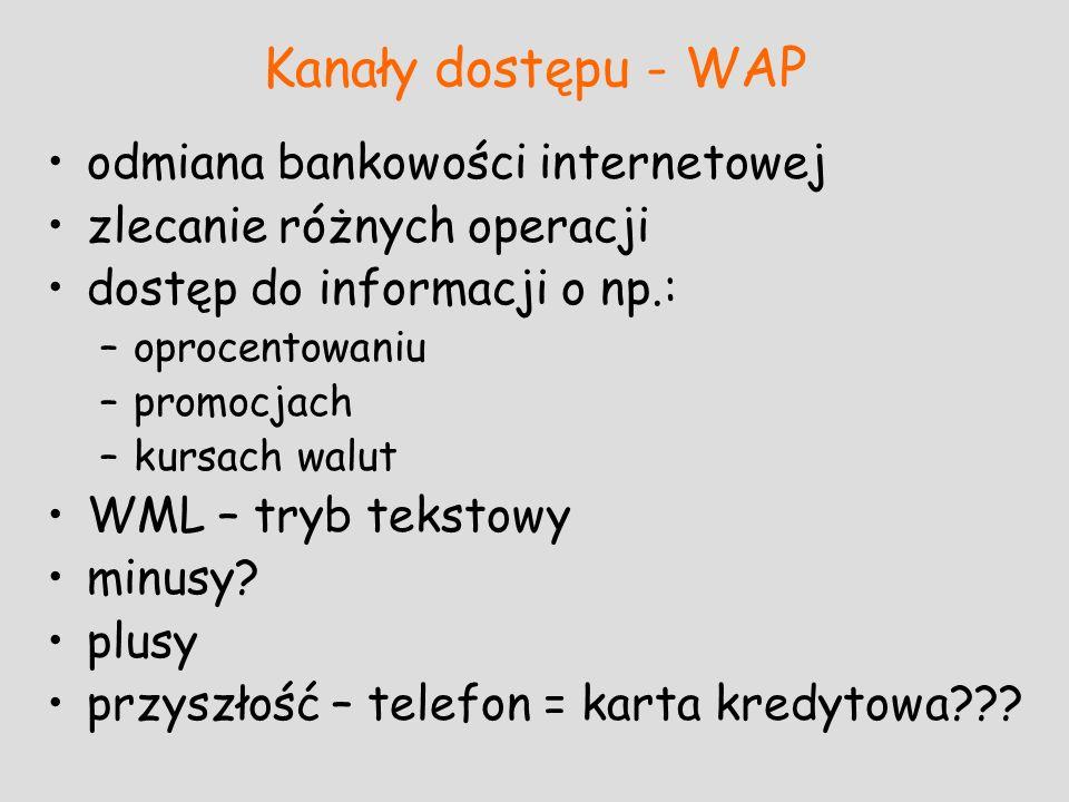 Kanały dostępu - WAP odmiana bankowości internetowej zlecanie różnych operacji dostęp do informacji o np.: –oprocentowaniu –promocjach –kursach walut