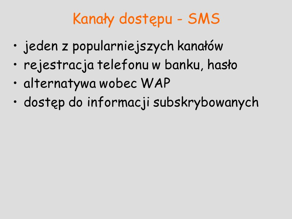 Kanały dostępu - SMS jeden z popularniejszych kanałów rejestracja telefonu w banku, hasło alternatywa wobec WAP dostęp do informacji subskrybowanych