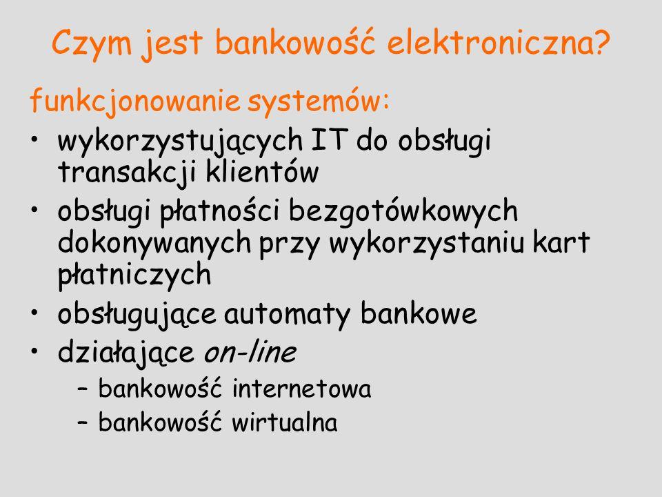 Czym jest bankowość elektroniczna? funkcjonowanie systemów: wykorzystujących IT do obsługi transakcji klientów obsługi płatności bezgotówkowych dokony