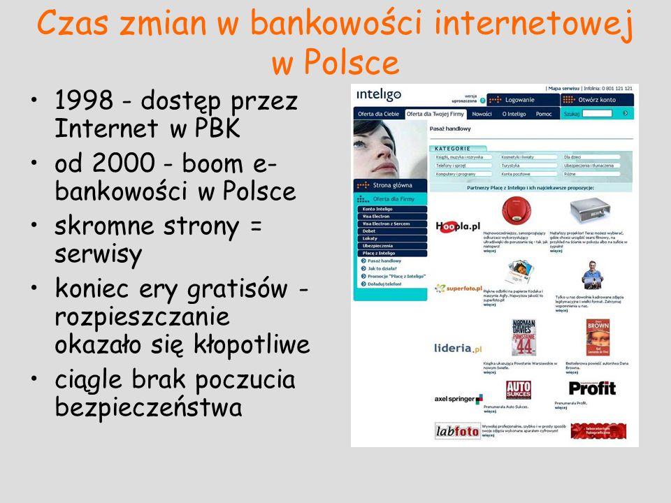 Czas zmian w bankowości internetowej w Polsce 1998 - dostęp przez Internet w PBK od 2000 - boom e- bankowości w Polsce skromne strony = serwisy koniec