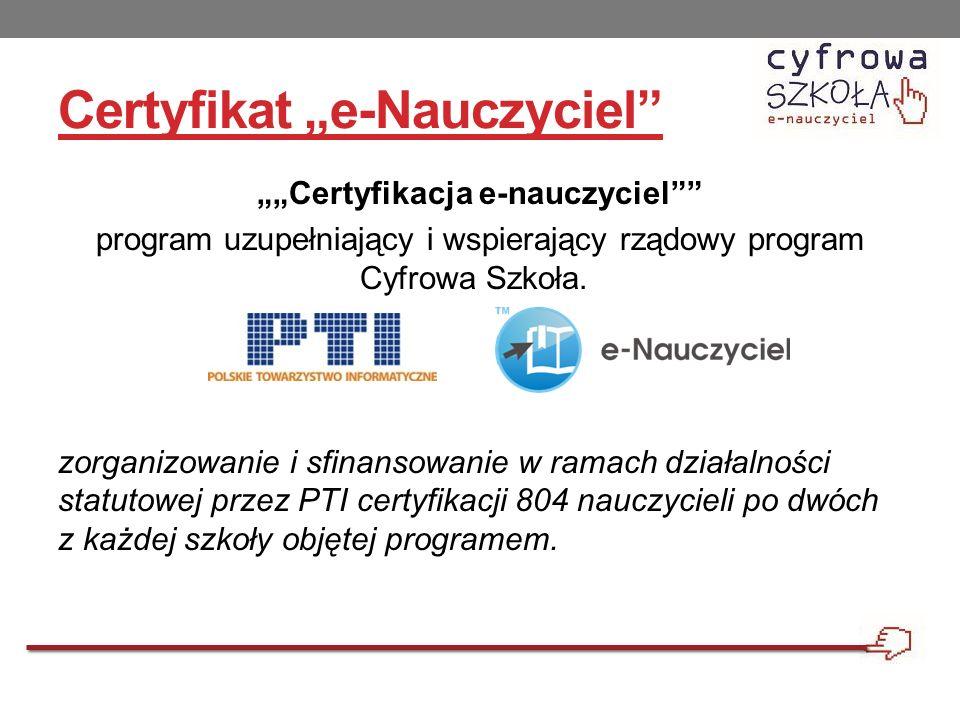 Certyfikat e-Nauczyciel Certyfikacja e-nauczyciel program uzupełniający i wspierający rządowy program Cyfrowa Szkoła. zorganizowanie i sfinansowanie w