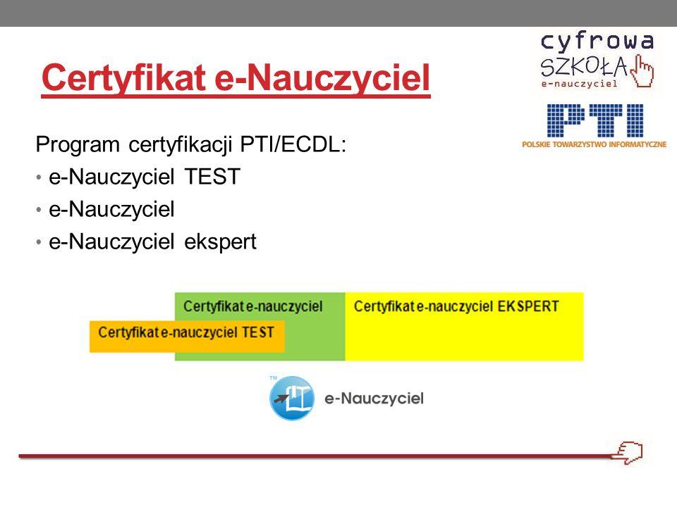 Certyfikat e-Nauczyciel Program certyfikacji PTI/ECDL: e-Nauczyciel TEST e-Nauczyciel e-Nauczyciel ekspert