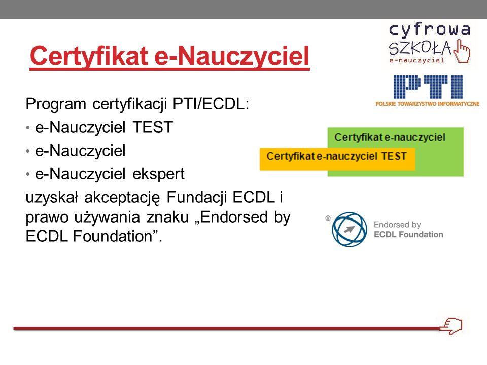Certyfikat e-Nauczyciel Program certyfikacji PTI/ECDL: e-Nauczyciel TEST e-Nauczyciel e-Nauczyciel ekspert uzyskał akceptację Fundacji ECDL i prawo uż