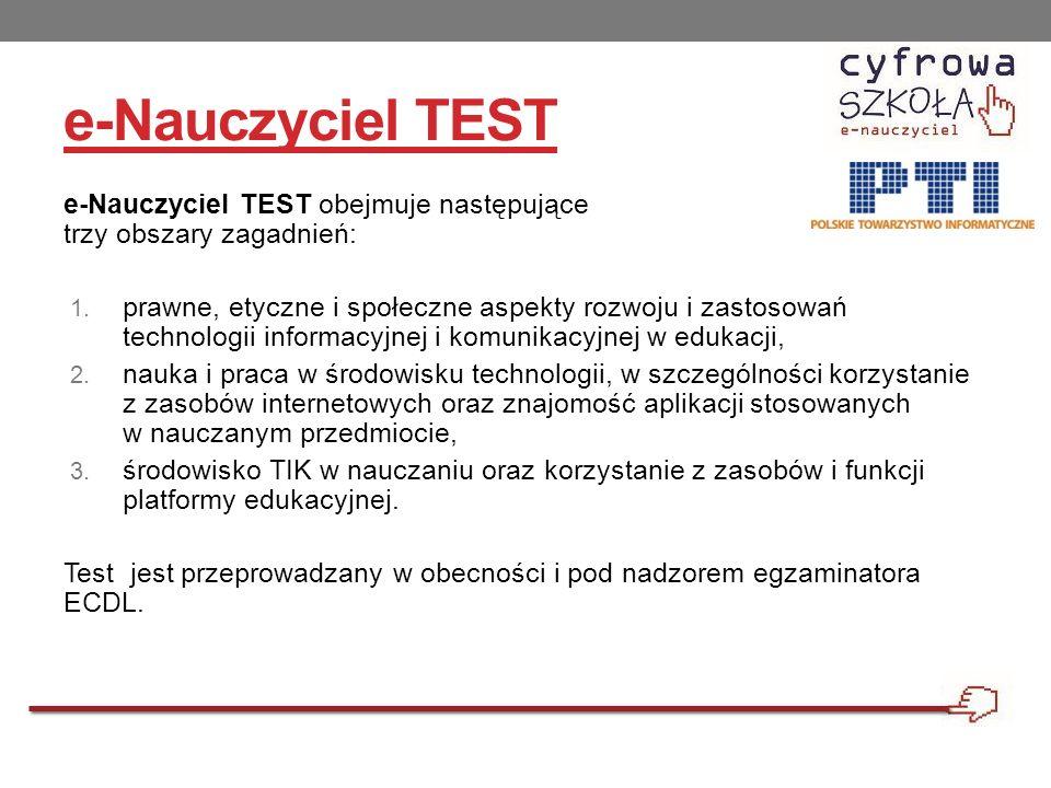 e-Nauczyciel TEST e-Nauczyciel TEST obejmuje następujące trzy obszary zagadnień: 1. prawne, etyczne i społeczne aspekty rozwoju i zastosowań technolog