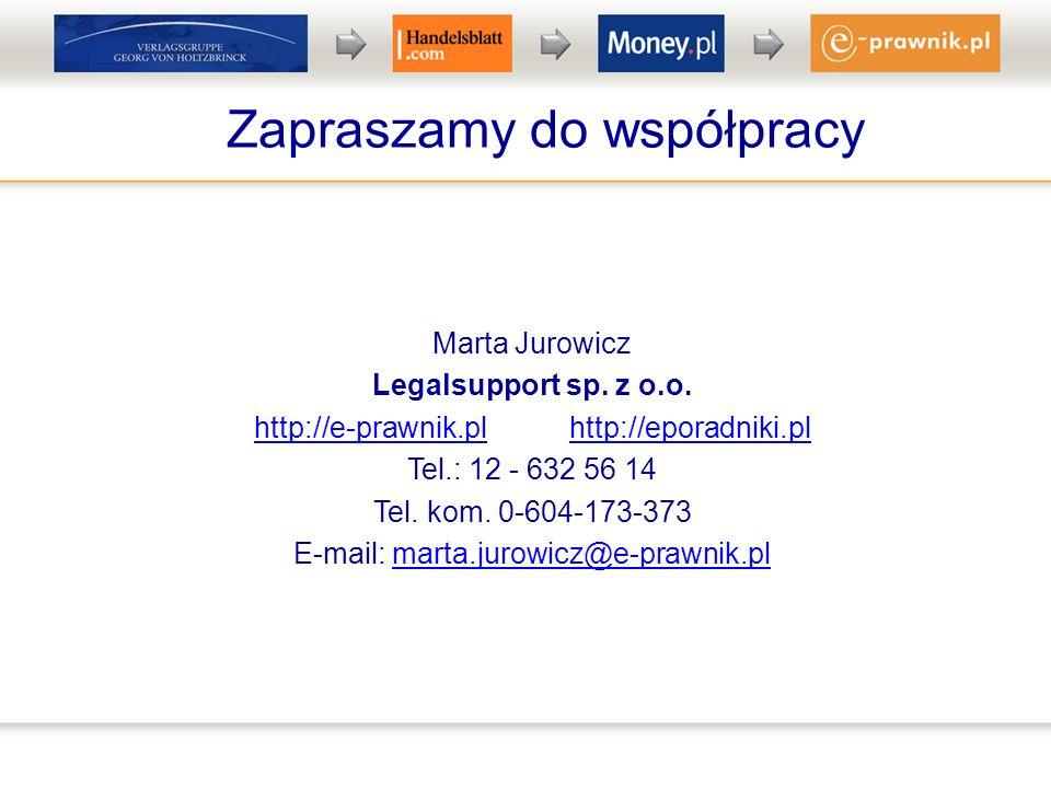 Zapraszamy do współpracy Marta Jurowicz Legalsupport sp. z o.o. http://e-prawnik.plhttp://eporadniki.pl Tel.: 12 - 632 56 14 Tel. kom. 0-604-173-373 E