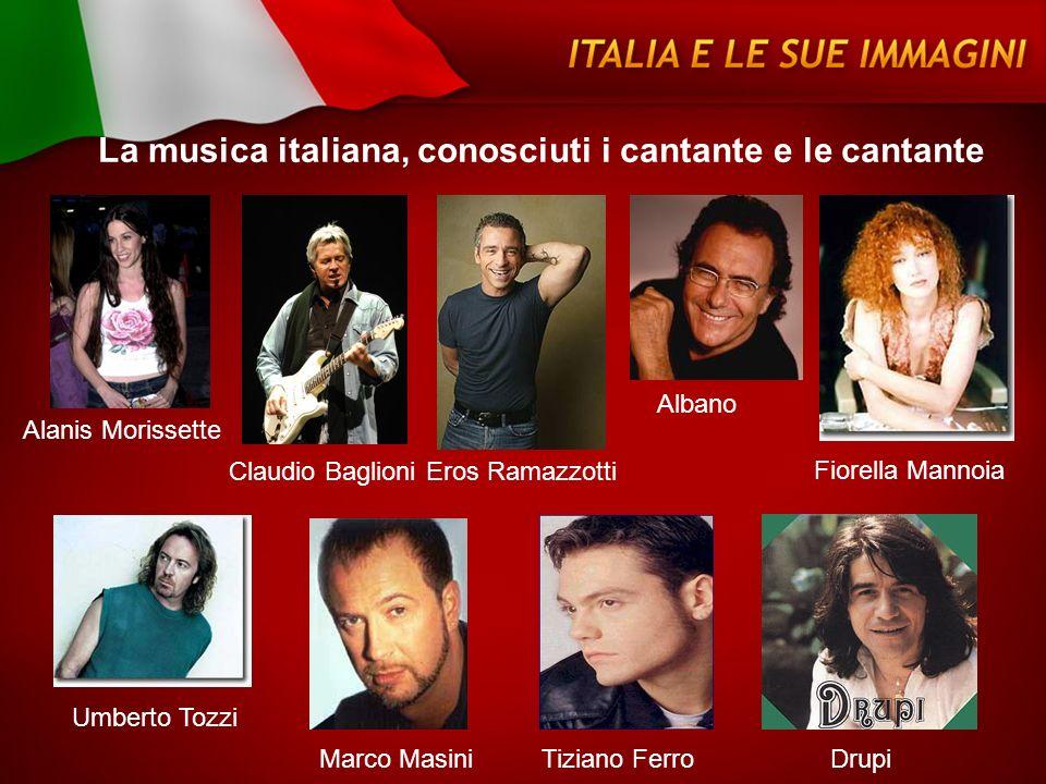 Alanis Morissette Claudio BaglioniEros Ramazzotti Albano Fiorella Mannoia Umberto Tozzi Marco Masini Tiziano FerroDrupi La musica italiana, conosciuti