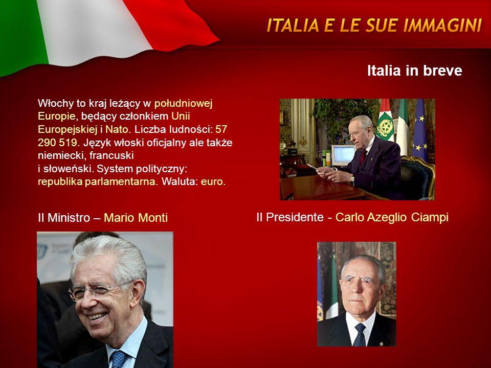 Il Presidente - Carlo Azeglio Ciampi Il Ministro – Mario Monti Italia in breve Włochy to kraj leżący w południowej Europie, będący członkiem Unii Euro