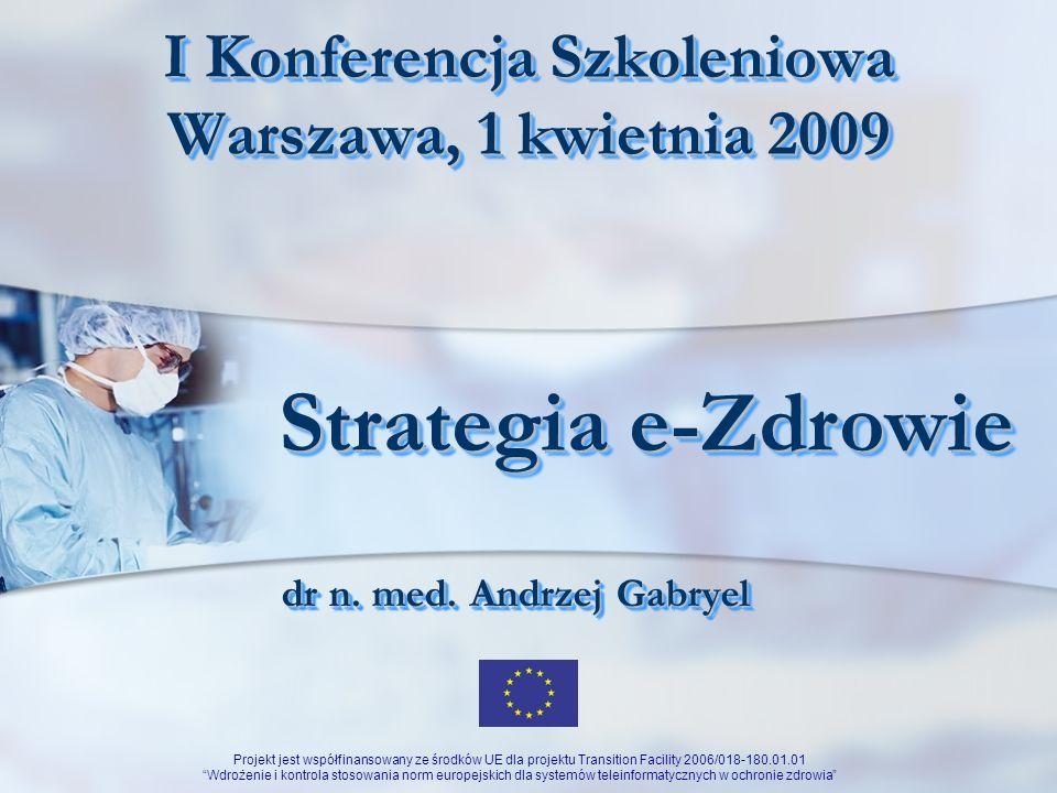 Projekt jest współfinansowany ze środków UE dla projektu Transition Facility 2006/018-180.01.01 Wdrożenie i kontrola stosowania norm europejskich dla systemów teleinformatycznych w ochronie zdrowia e-Zdrowiee-Zdrowie Definicja Komisji Europejskiej (2003) zastosowanie nowoczesnych technologii teleinformatycznych dla zaspakajania potrzeb obywateli, pacjentów, specjalistów w zakresie ochrony zdrowia, dostawców usług zdrowotnych oraz polityków