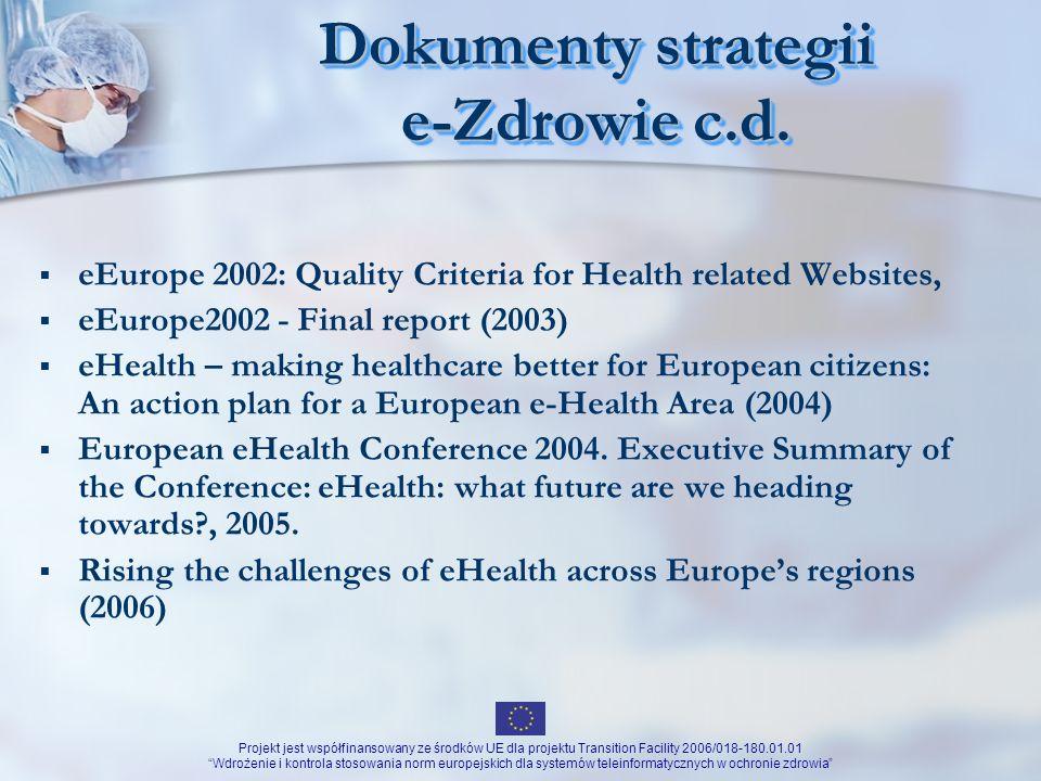 Projekt jest współfinansowany ze środków UE dla projektu Transition Facility 2006/018-180.01.01 Wdrożenie i kontrola stosowania norm europejskich dla systemów teleinformatycznych w ochronie zdrowia e-Zdrowie Polska 2004-2006 Główne kierunki Strategia e-Zdrowie Polska na lata 2004-2006 Rozwój technik informacyjnych Stworzenie warunków do rozwoju e-zdrowia