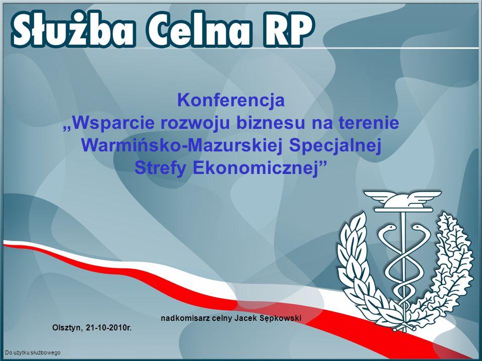 Konferencja Wsparcie rozwoju biznesu na terenie Warmińsko-Mazurskiej Specjalnej Strefy Ekonomicznej nadkomisarz celny Jacek Sępkowski Olsztyn, 21-10-2
