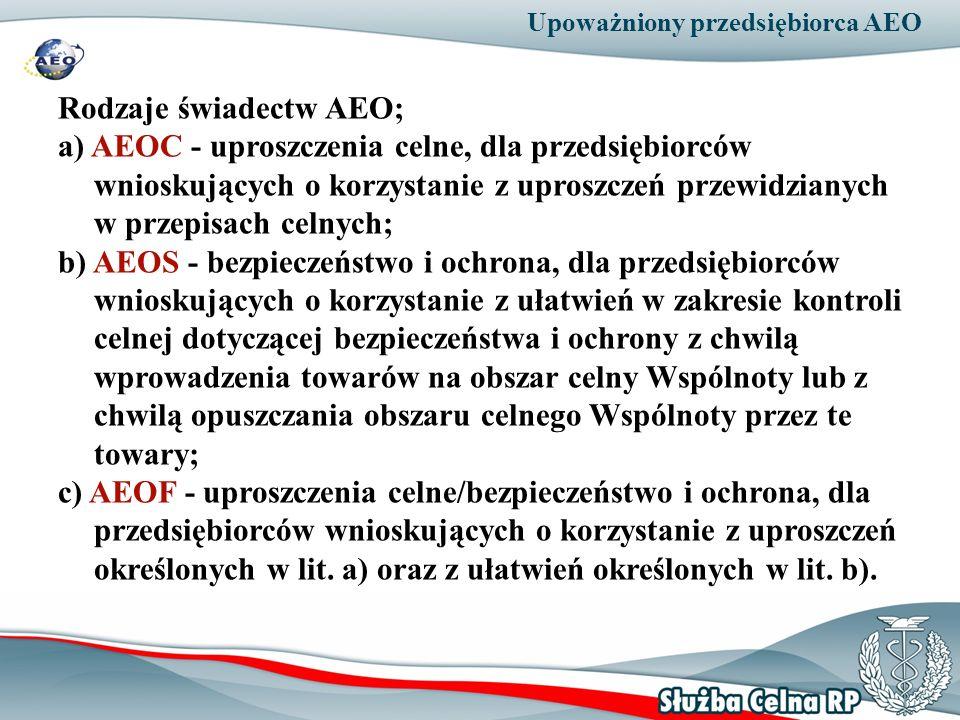 Upoważniony przedsiębiorca AEO Rodzaje świadectw AEO; a) AEOC - uproszczenia celne, dla przedsiębiorców wnioskujących o korzystanie z uproszczeń przew