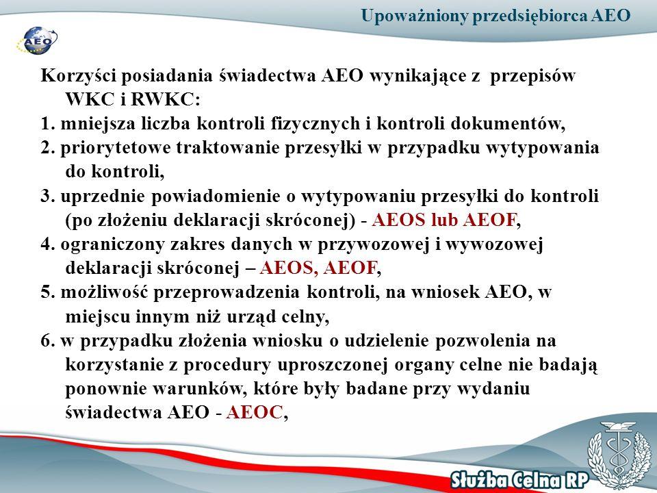 Upoważniony przedsiębiorca AEO Korzyści posiadania świadectwa AEO wynikające z przepisów WKC i RWKC: 1. mniejsza liczba kontroli fizycznych i kontroli