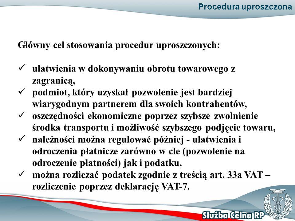 Procedura uproszczona Główny cel stosowania procedur uproszczonych: ułatwienia w dokonywaniu obrotu towarowego z zagranicą, podmiot, który uzyskał poz