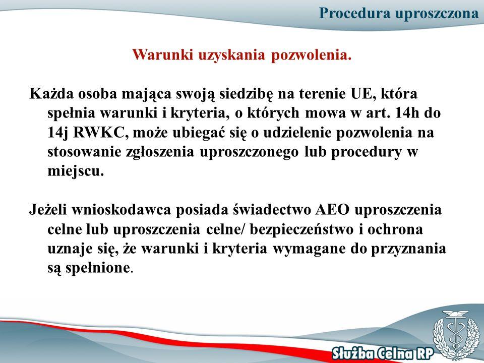 Procedura uproszczona Warunki uzyskania pozwolenia. Każda osoba mająca swoją siedzibę na terenie UE, która spełnia warunki i kryteria, o których mowa