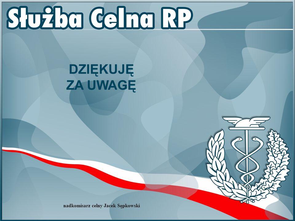 DZIĘKUJĘ ZA UWAGĘ nadkomisarz celny Jacek Sępkowski