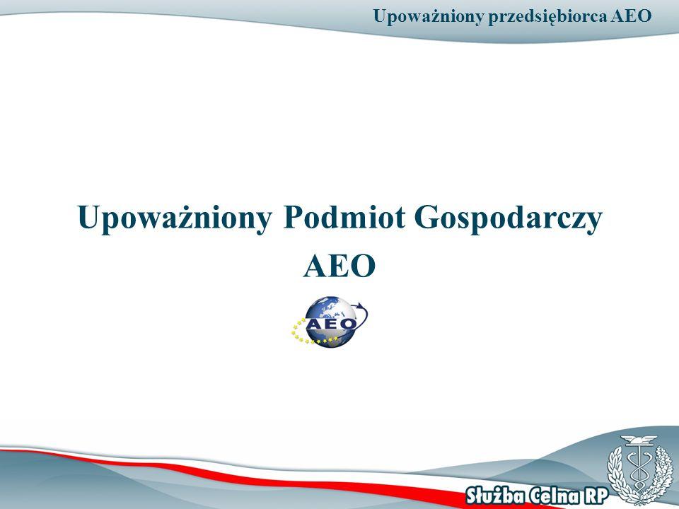 Upoważniony przedsiębiorca AEO Upoważniony Podmiot Gospodarczy AEO