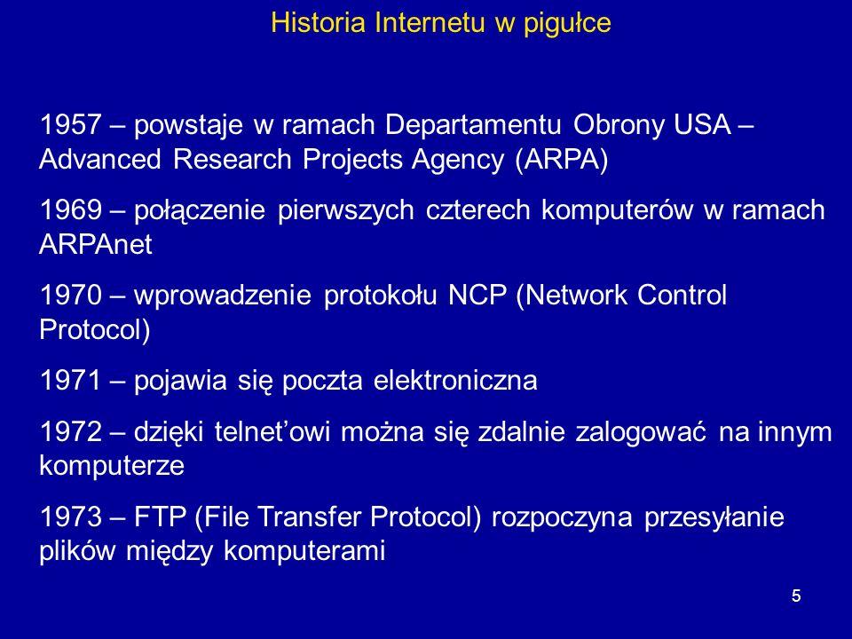 5 Historia Internetu w pigułce 1957 – powstaje w ramach Departamentu Obrony USA – Advanced Research Projects Agency (ARPA) 1969 – połączenie pierwszyc