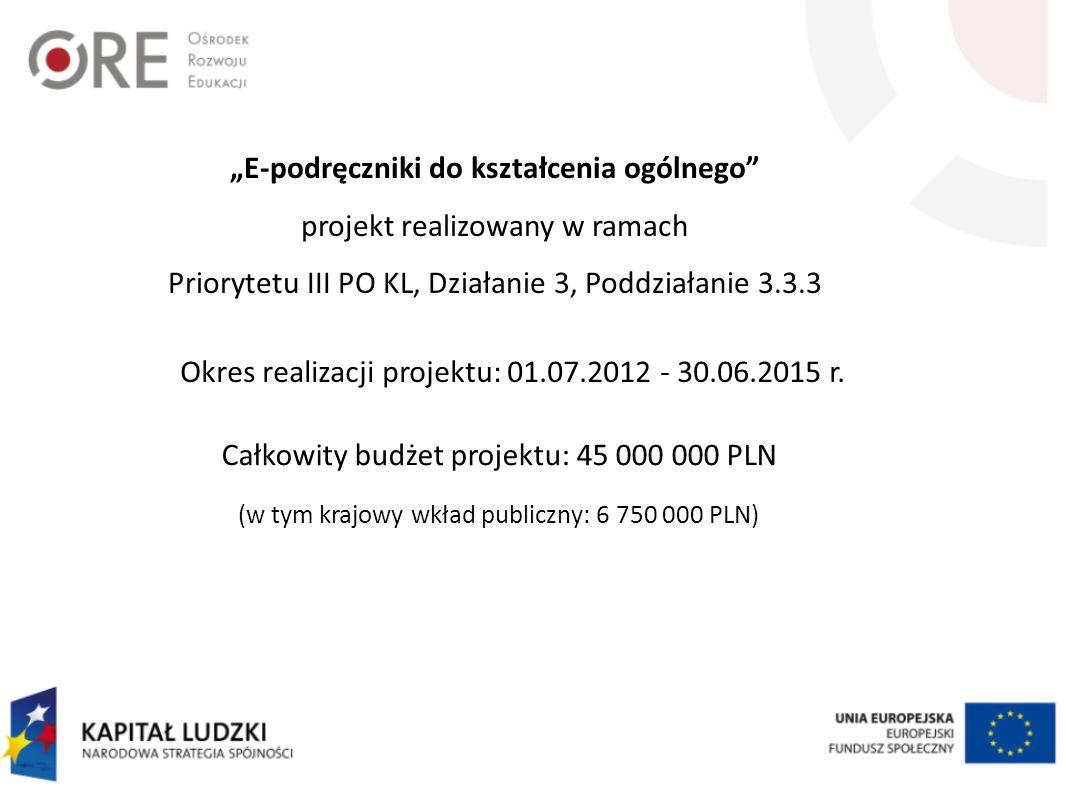 E-podręczniki do kształcenia ogólnego projekt realizowany w ramach Priorytetu III PO KL, Działanie 3, Poddziałanie 3.3.3 Okres realizacji projektu: 01