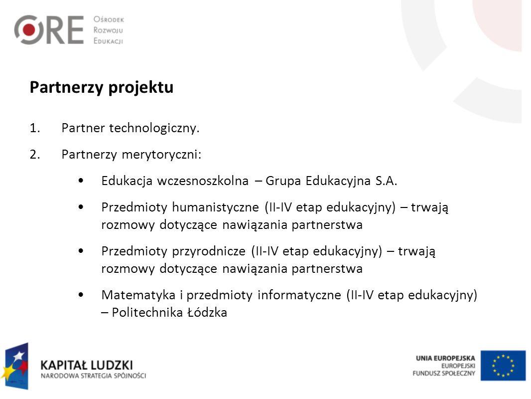 Partnerzy projektu 1.Partner technologiczny. 2.Partnerzy merytoryczni: Edukacja wczesnoszkolna – Grupa Edukacyjna S.A. Przedmioty humanistyczne (II-IV