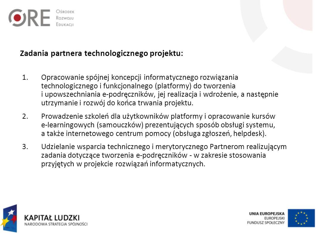 Zadania partnera technologicznego projektu: 1.Opracowanie spójnej koncepcji informatycznego rozwiązania technologicznego i funkcjonalnego (platformy)
