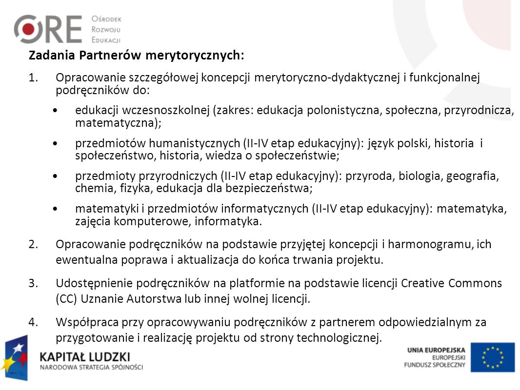 Zadania Partnerów merytorycznych: 1.Opracowanie szczegółowej koncepcji merytoryczno-dydaktycznej i funkcjonalnej podręczników do: edukacji wczesnoszko
