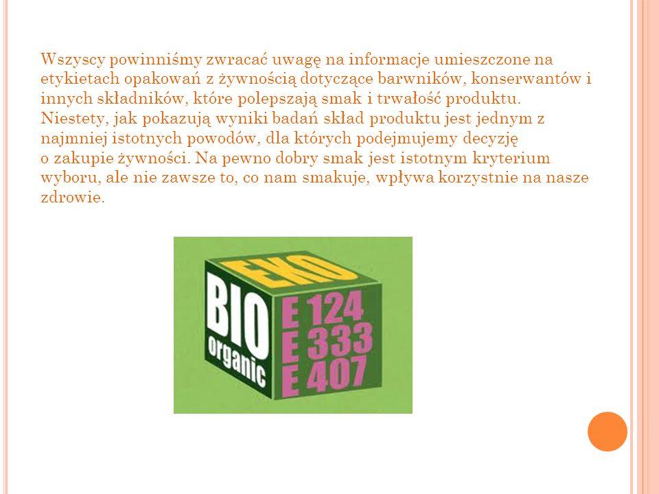 Wszyscy powinniśmy zwracać uwagę na informacje umieszczone na etykietach opakowań z żywnością dotyczące barwników, konserwantów i innych składników, k