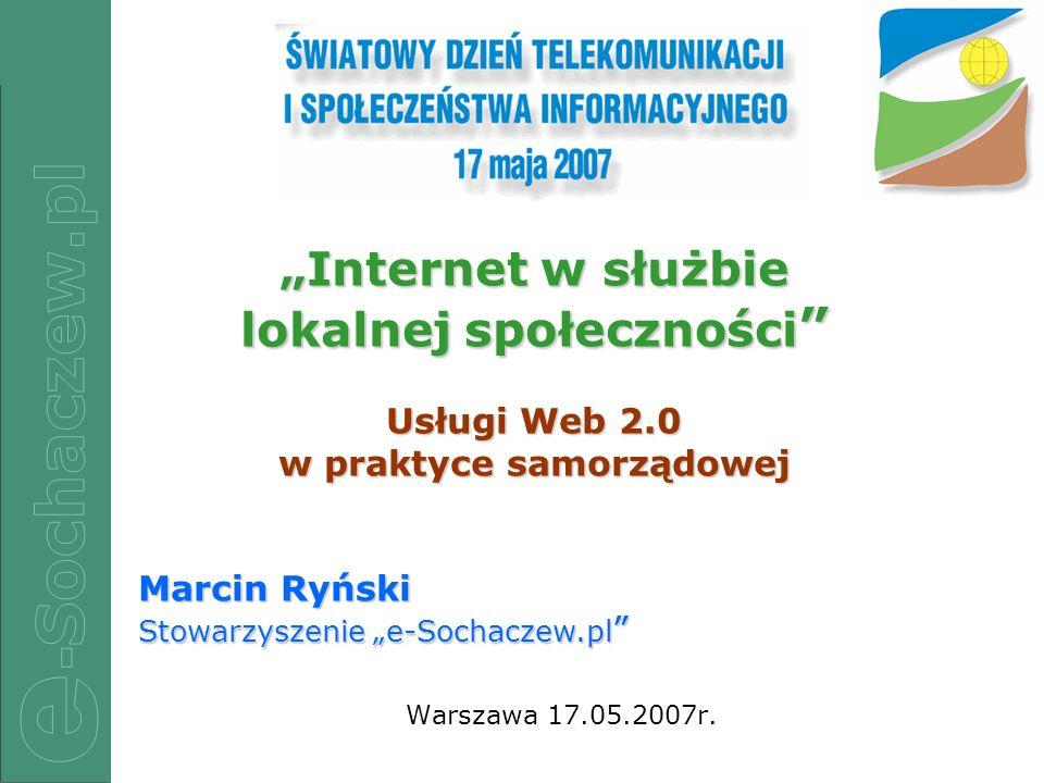 1/22 Warszawa 17.05.2007r. Internet w służbie lokalnej społeczności Internet w służbie lokalnej społeczności Usługi Web 2.0 w praktyce samorządowej Ma
