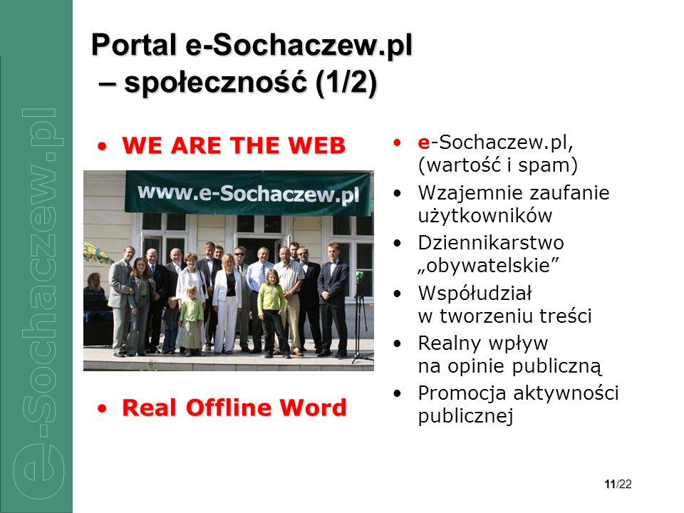 12/22 Portal e-Sochaczew.pl – społeczność (2/2) Interdyscyplinarność: –Filozofia –Socjologia –Prawo –Zarządzanie –Informatyka Zaangażowani: –Samorządowcy –Dziennikarze –Artyści –Działacze sportowi