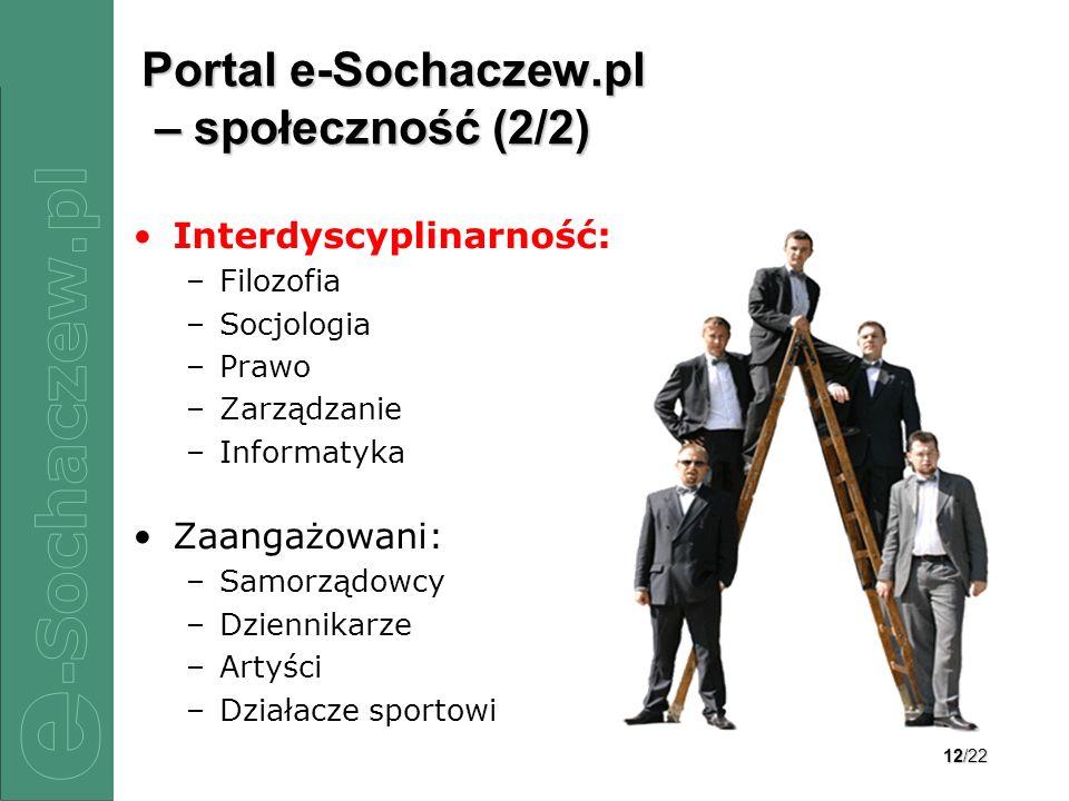 12/22 Portal e-Sochaczew.pl – społeczność (2/2) Interdyscyplinarność: –Filozofia –Socjologia –Prawo –Zarządzanie –Informatyka Zaangażowani: –Samorządo
