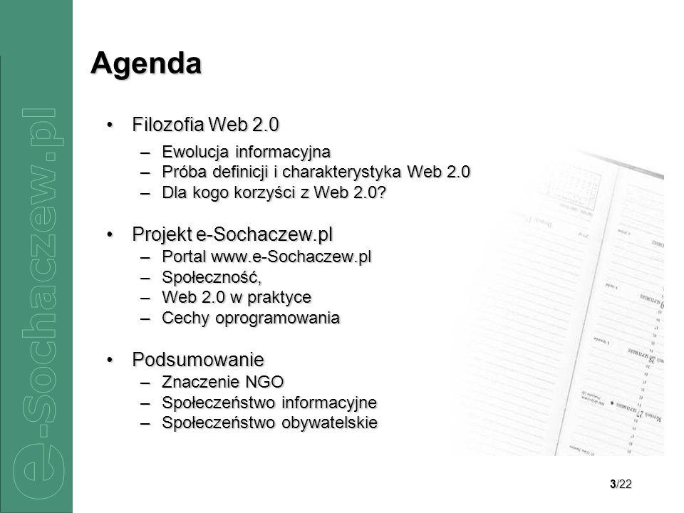3/22 Filozofia Web 2.0Filozofia Web 2.0 –Ewolucja informacyjna –Próba definicji i charakterystyka Web 2.0 –Dla kogo korzyści z Web 2.0? Projekt e-Soch