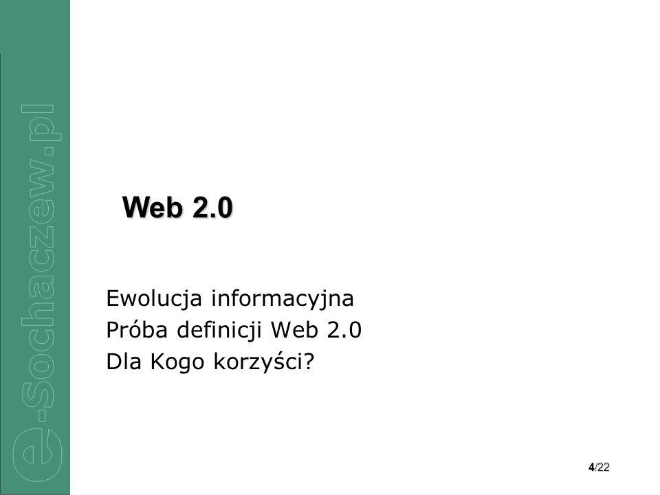 5/22 Web 2.0 – Ewolucja informacyjna Rozwój technologii ITC (www, gsm, digital data) Popularyzacja Internetu (łatwy dostęp) Innowacyjność i wygoda (użytkownik Internetu) Web 1.0 Web 2.0 Serwisy w filozofii Web 2.0 czerpią swoją siłę z wiedzy i aktywności internautów.