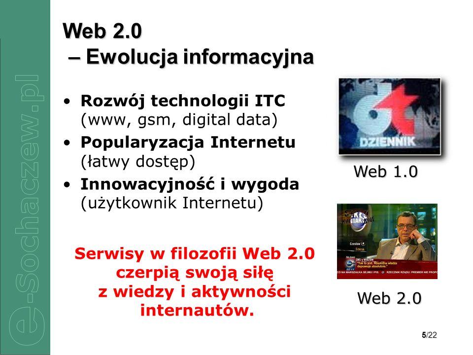 5/22 Web 2.0 – Ewolucja informacyjna Rozwój technologii ITC (www, gsm, digital data) Popularyzacja Internetu (łatwy dostęp) Innowacyjność i wygoda (uż