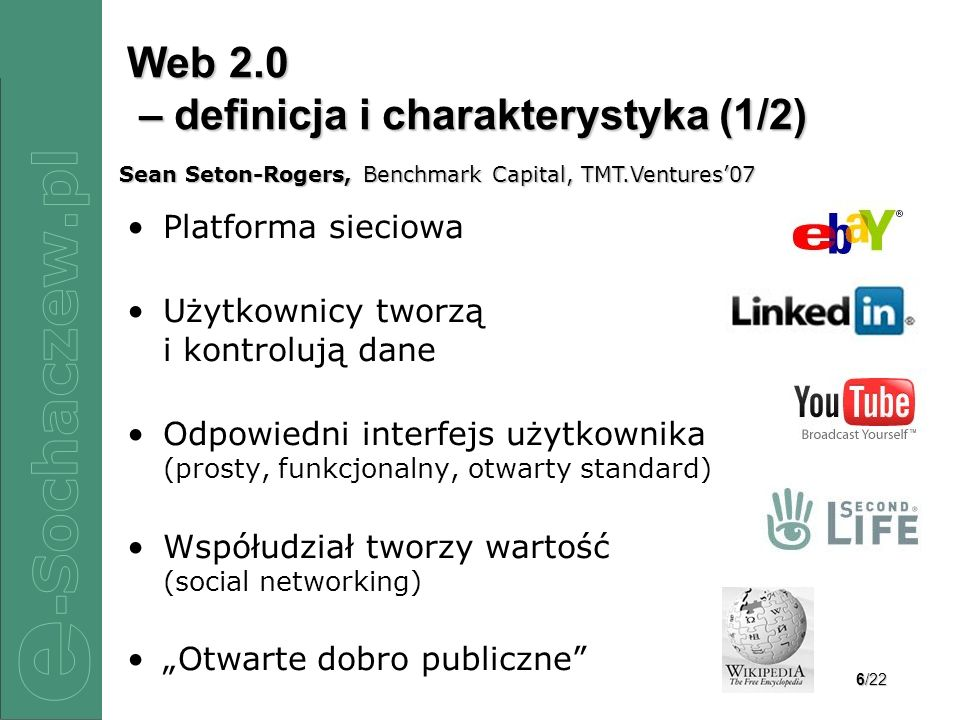 7/22 Web 2.0 – definicja i charakterystyka (2/2) Możliwość nawiązywania kontaktów Łamanie istniejących zasad Partycypacja Kreatywność Niskie koszty To czego chcę i kiedy chcę Szybkość Śmiertelność Sean Seton-Rogers, Benchmark Capital, TMT.Ventures07