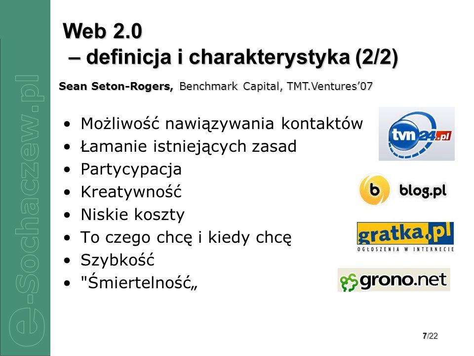 7/22 Web 2.0 – definicja i charakterystyka (2/2) Możliwość nawiązywania kontaktów Łamanie istniejących zasad Partycypacja Kreatywność Niskie koszty To