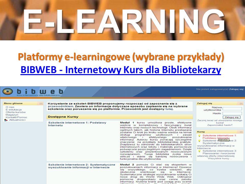 Platformy e-learningowe (wybrane przykłady) Platformy e-learningowe (wybrane przykłady) BIBWEB - Internetowy Kurs dla Bibliotekarzy BIBWEB - Interneto
