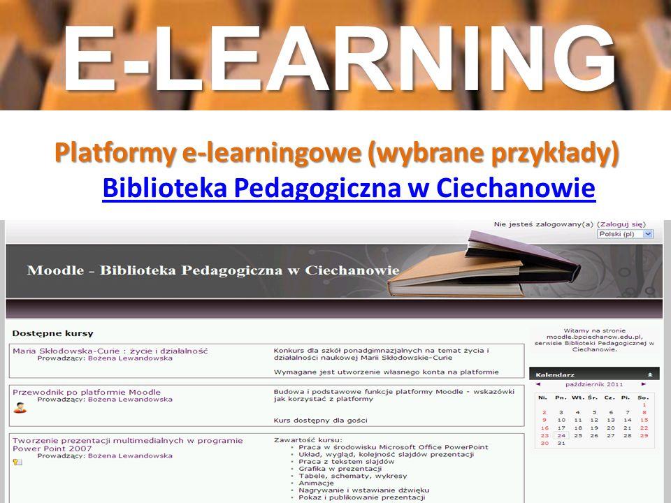 Platformy e-learningowe (wybrane przykłady) Platformy e-learningowe (wybrane przykłady) Biblioteka Pedagogiczna w Ciechanowie Biblioteka Pedagogiczna
