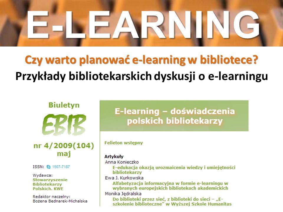 Czy warto planować e-learning w bibliotece? Czy warto planować e-learning w bibliotece? Przykłady bibliotekarskich dyskusji o e-learningu