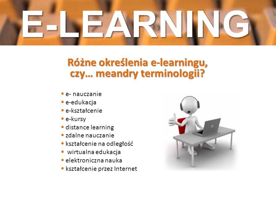 Różne określenia e-learningu, czy… meandry terminologii? e- nauczanie e-edukacja e-kształcenie e-kursy distance learning zdalne nauczanie kształcenie