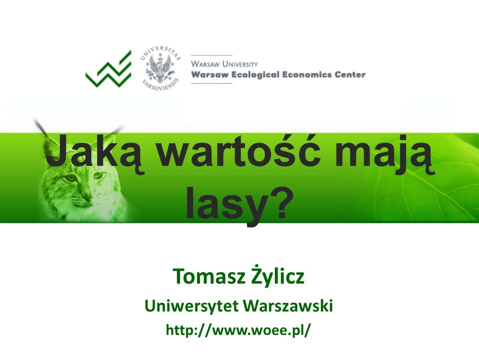 Jaką wartość mają lasy? Tomasz Żylicz Uniwersytet Warszawski http://www.woee.pl/