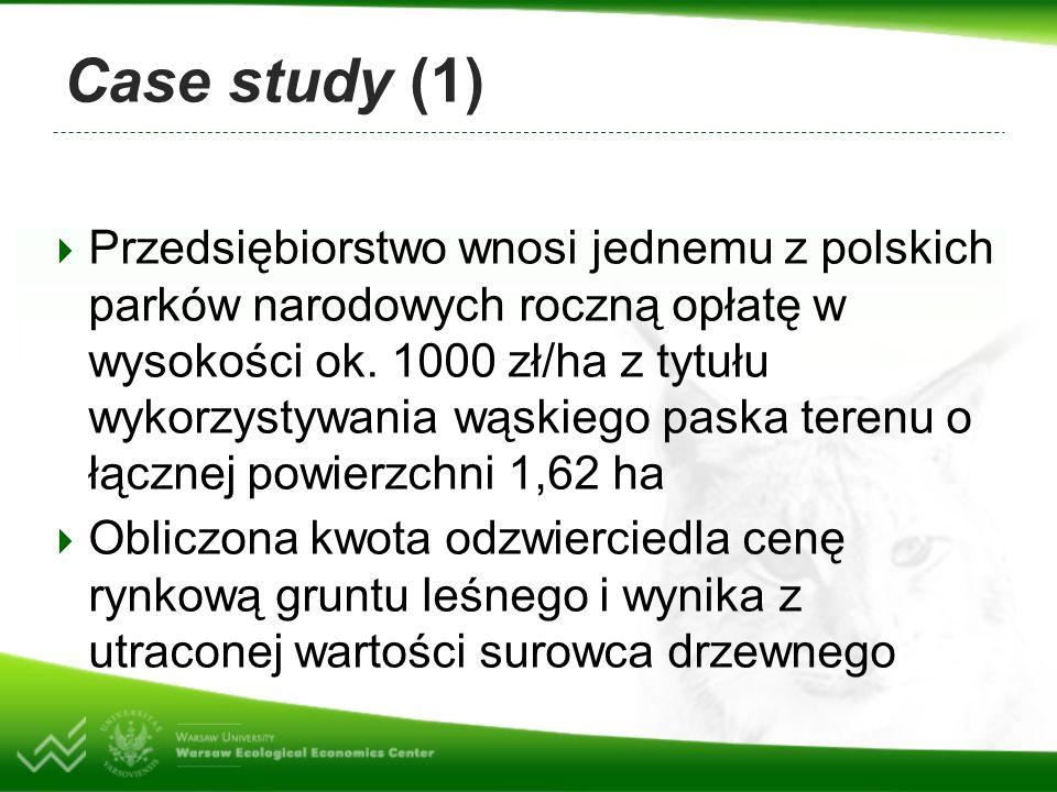 Case study (1) Przedsiębiorstwo wnosi jednemu z polskich parków narodowych roczną opłatę w wysokości ok. 1000 zł/ha z tytułu wykorzystywania wąskiego