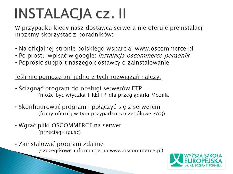 W przypadku kiedy nasz dostawca serwera nie oferuje preinstalacji możemy skorzystać z poradników: Na oficjalnej stronie polskiego wsparcia: www.oscomm