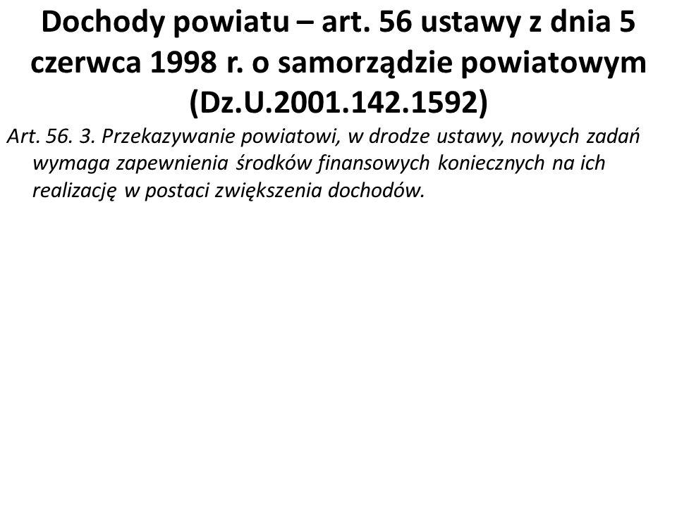 Dochody powiatu – art. 56 ustawy z dnia 5 czerwca 1998 r. o samorządzie powiatowym (Dz.U.2001.142.1592) Art. 56. 3. Przekazywanie powiatowi, w drodze