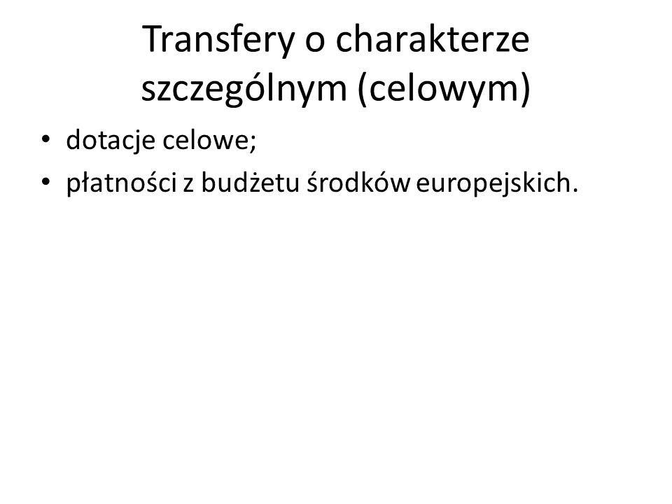 Transfery o charakterze szczególnym (celowym) dotacje celowe; płatności z budżetu środków europejskich.