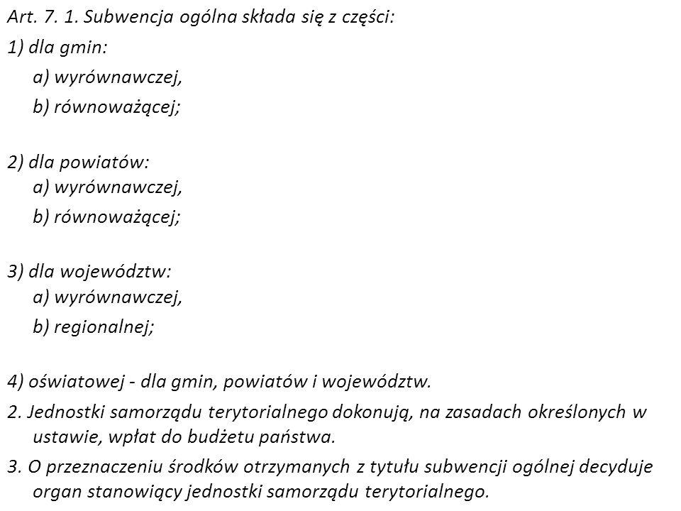 Art. 7. 1. Subwencja ogólna składa się z części: 1) dla gmin: a) wyrównawczej, b) równoważącej; 2) dla powiatów: a) wyrównawczej, b) równoważącej; 3)