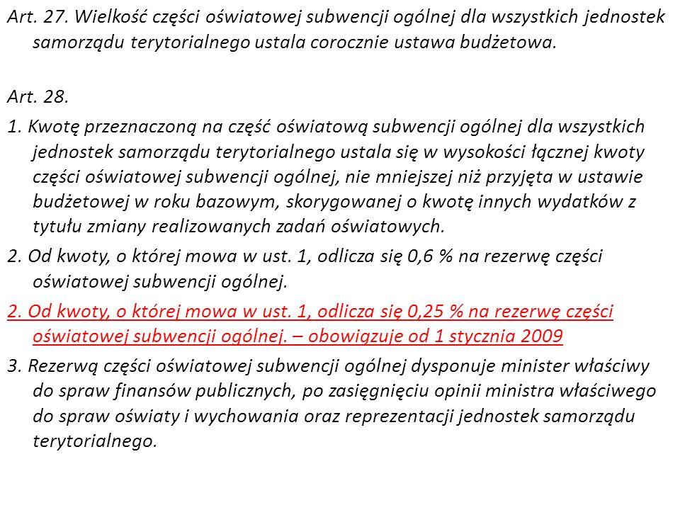 Art. 27. Wielkość części oświatowej subwencji ogólnej dla wszystkich jednostek samorządu terytorialnego ustala corocznie ustawa budżetowa. Art. 28. 1.