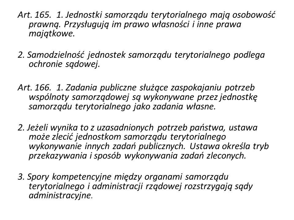 Art. 165. 1. Jednostki samorządu terytorialnego mają osobowość prawną. Przysługują im prawo własności i inne prawa majątkowe. 2. Samodzielność jednost
